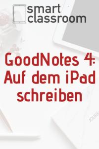 Schreiben wie auf Papier auf dem iPad mit GoodNotes 4