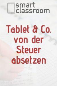 Ratgeber wie Tablets, Laptops und andere Geräte als Lehrer von der Steuer abgesetzt werden können