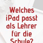 Vorstellung und Gegenüberstellung der verschiedenen iPads um herauszufinden, welches iPad für die Schule geeignet ist.