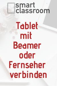 Du kannst dein Tablet mit einem Beamer oder Fernseher verbinden, um deinen Schülern im Unterricht Inhalte zu zeigen.