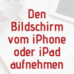 Leitfaden, wie du den Bildschirm vom iPad oder iPhone aufnehmen kannst.
