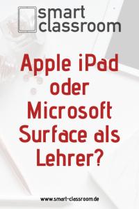 Suchst du ein Tablett für die Schule? Hier kläre ich, wann ein Apple iPad und wann ein Microsoft Surface für dich als Lehrer das richtige ist.